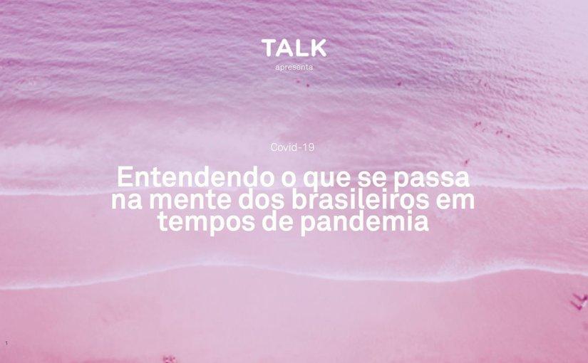 Entendendo o que se passa na mente dos brasileiros em tempos de pandemia porTalkInc