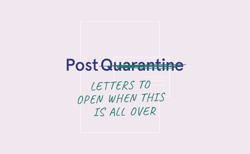 Project Post Quarantine invites people to self-reflect during the pandemic by writing letters to themselves in the post-quarantine
